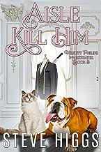 Aisle Kill Him: Felicity Philips Investigates Book 3
