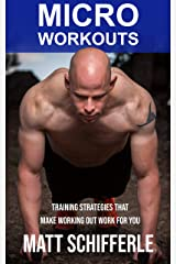 MICRO WORKOUTS: Training Strategies That Make Working Out Work For You (The Train Smarter Series) Kindle Edition