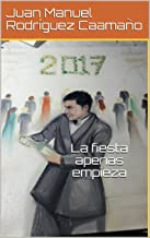 La fiesta apenas empieza (Spanish Edition)