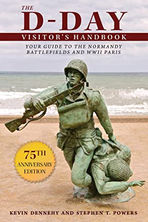 The D-Day Visitor's Handbook: Your Guide to the Normandy Battlefields and WWII Paris (English Edition)