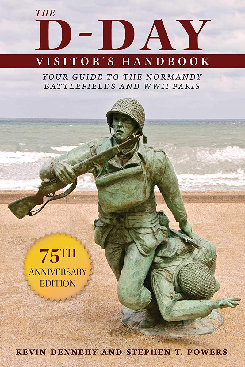 The D-Day Visitor's Handbook: Your Guide to the Normandy Battlefields and WWII Paris