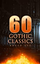 60 GOTHIC CLASSICS - Boxed Set: Dark Fantasy Novels, Supernatural Mysteries, Horror Tales & Gothic Romances: Frankenstein, The Castle of Otranto, St. Irvyne, ... The Beetle, The Phantom of the Opera...