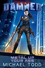 Metal Up Your Ass: A Supernatural Action Adventure Opera (Protected By The Damned Book 6)