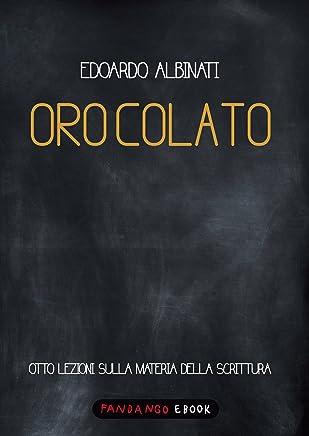 Oro colato. Otto lezioni sulla materia della scrittura (Italian Edition)