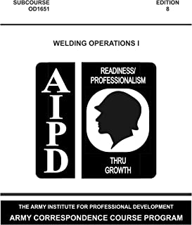 WELDING OPERATIONS, I - SUBCOURSE OD1651 EDITION 8 [1996 Edition. 2014 Printing]