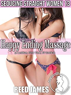 Happy Ending Massage (Seducing Straight Women 13): (A Lesbian, First Time, FF Erotica)