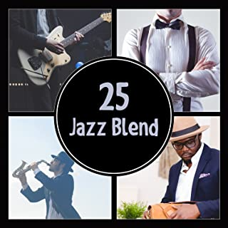 25 Jazz Blend – Cool Music, Relaxation, Vintage Cafe, Dinner for Two or Evening Out, Swing of Yesterday