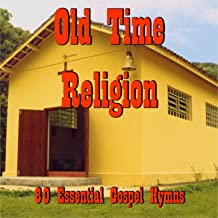Old Time Religion: 80 Essential Gospel Hymns