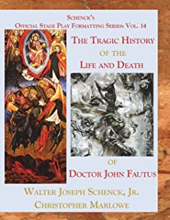 Schenck's Official Stage Play Formatting Series: Vol. 14: The Tragic History of the Life and Death of Doctor John Faustus