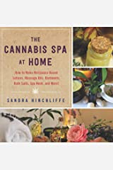The Cannabis Spa at Home: How to Make Marijuana-Infused Lotions, Massage Oils, Ointments, Bath Salts, Spa Nosh, and More Kindle Edition
