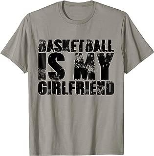 Basketball is My Girlfriend Cool Sport T Shirt