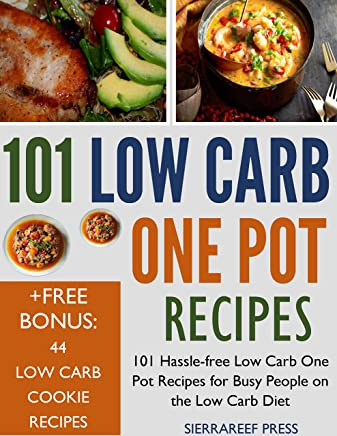 LOW CARB : 101 Hassle-Free Low Carb One Pot Recipes for Busy People on the Low Carb Diet