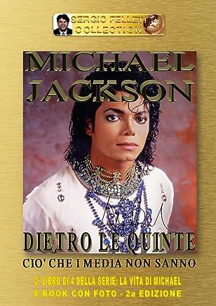 MICHAEL JACKSON - DIETRO LE QUINTE (Seconda Edizione): Ciò che i Media non sanno (LA VITA DI MICHAEL Vol. 2)