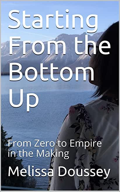 Starting From the Bottom Up: From Zero to Empire in the Making (English Edition)