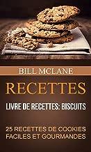 Recettes: 25 recettes de cookies faciles et gourmandes (Livre de recettes: biscuits) (French Edition)