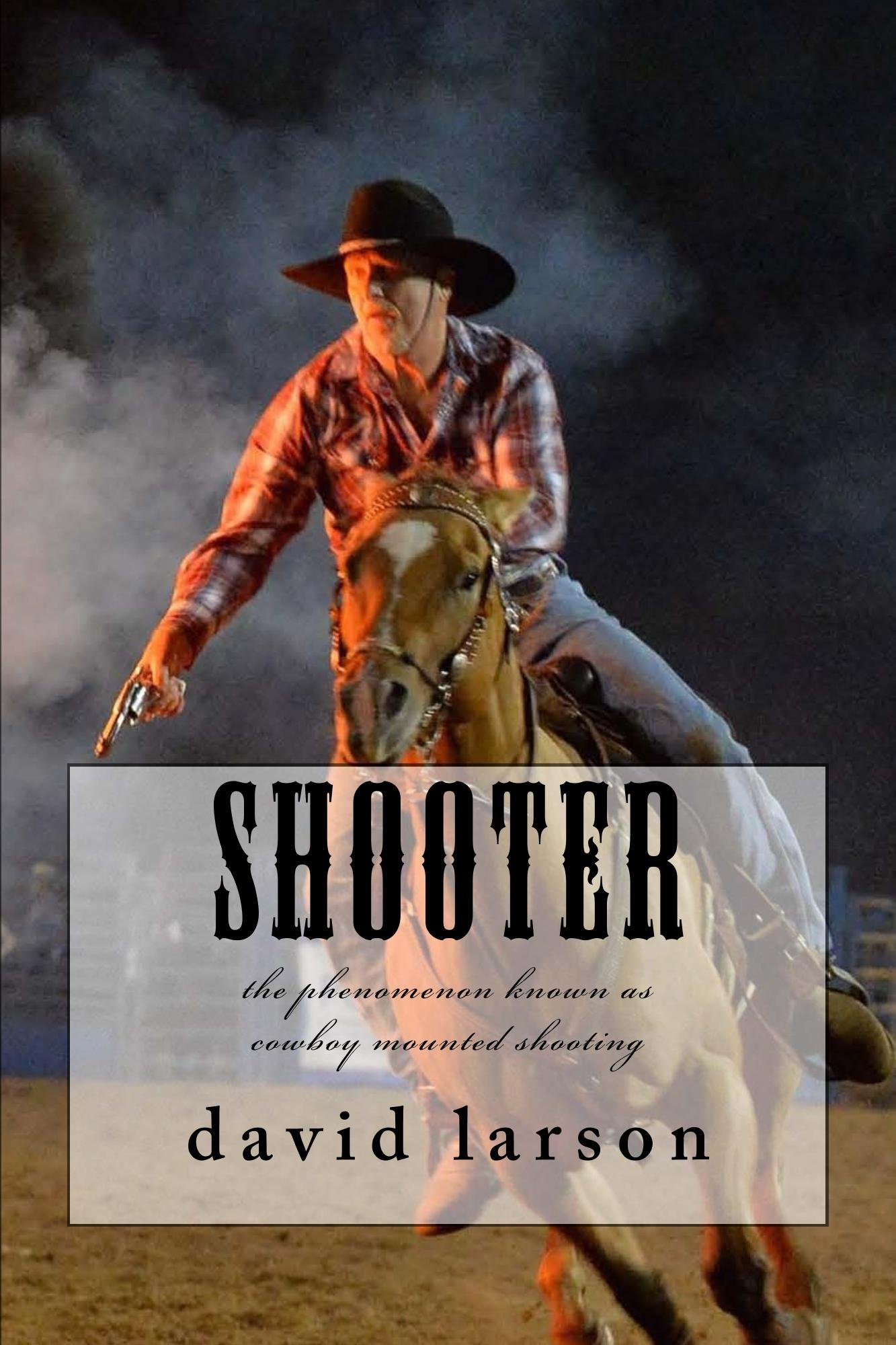 Shooter: the phenomenon known as cowboy mounted shooting (English Edition)