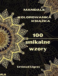 Mandale kolorowanka książka: Niesamowita kolorowanka z mandalami dla doroslych kolorowanki do medytacji i uwa&#3...