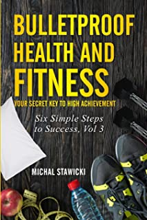 Bulletproof Health and Fitness: Your Secret Key to High Achievement
