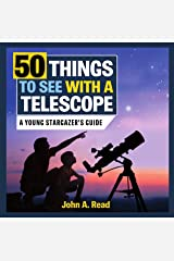 50 Things to See with a Telescope: A young stargazer's guide Kindle Edition