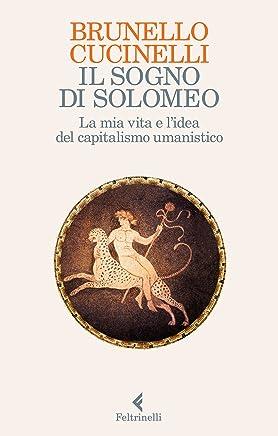 Il sogno di Solomeo: La mia vita e la sfida del capitalismo umanistico