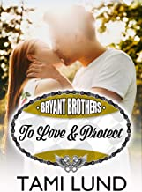 To Love & Protect (Bryant Brothers Book 2)