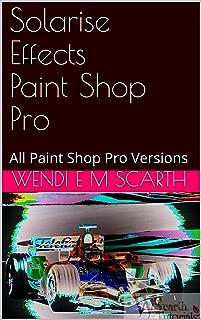 Solarise Effects Paint Shop Pro: All Paint Shop Pro Versions (Paint Shop Pro Made Easy Book 207)