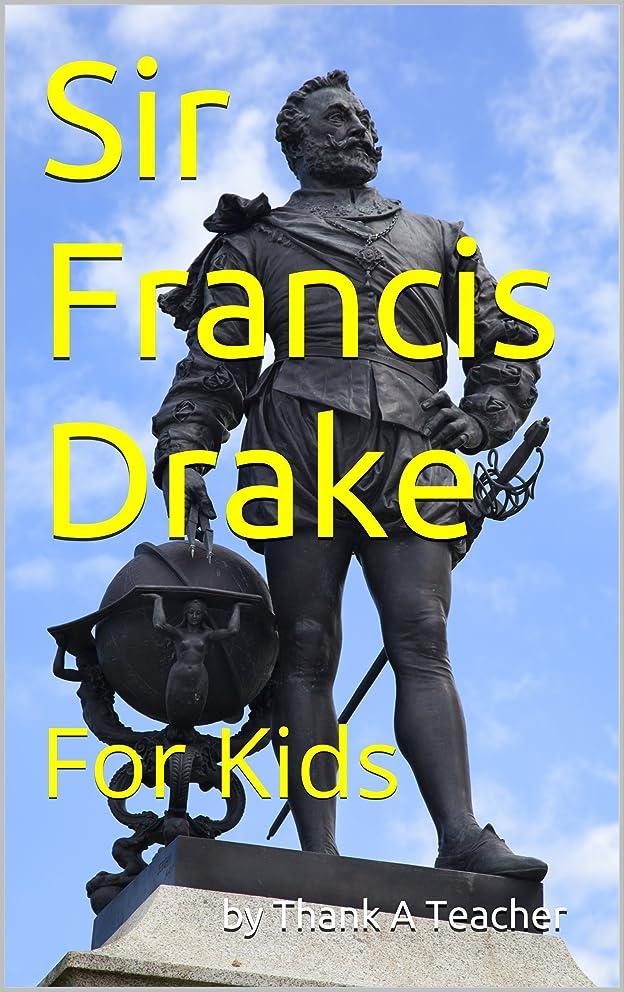 Sir Francis Drake: For Kids (California Explorer Series Book 1) (English Edition)