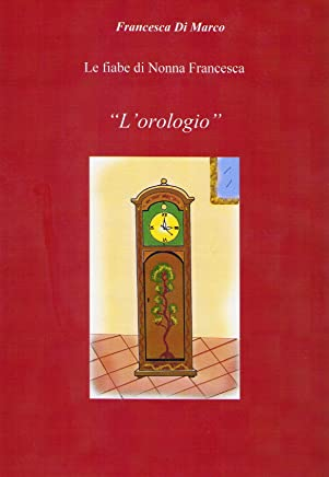 Lorologio (Le fiabe di Nonna Francesca Vol. 12)