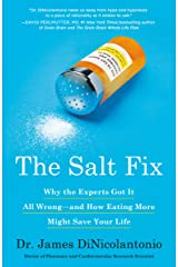 The Salt Fix: Why the Experts Got It All Wrong--and How Eating More Might Save Your Life Kindle Edition