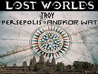 Lost Worlds: Troy, Persepolis, Angkor Wat