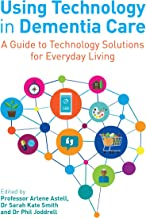 Using Technology in Dementia Care: A Guide to Technology Solutions for Everyday Living