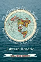 The Greatest Lie on Earth (Expanded Edition): Proof That Our World Is Not a Moving Globe