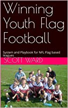 Winning Youth Flag Football: System and Playbook for NFL Flag based leagues