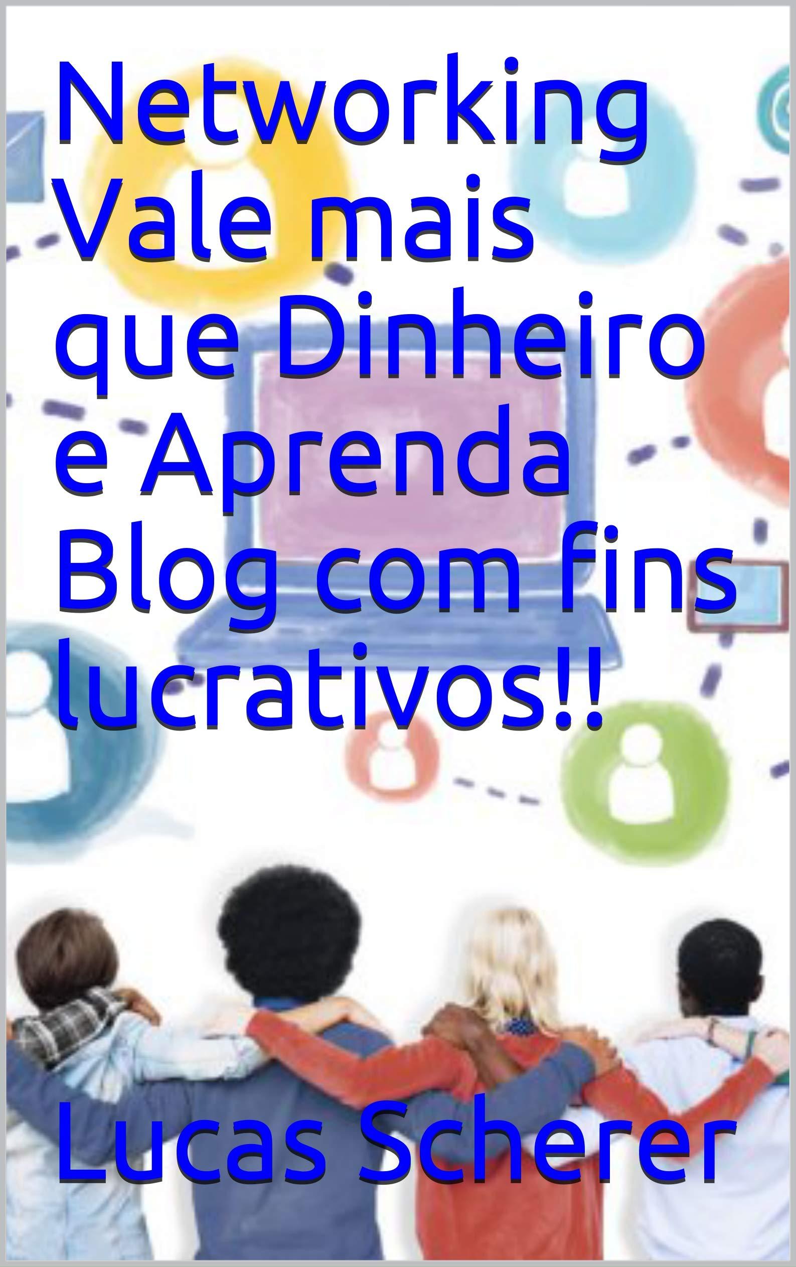 Networking Vale mais que Dinheiro e Aprenda Blog com fins lucrativos!! (Portuguese Edition)