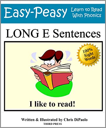 Long E Sentences: Practice Reading Phonics Vowel Sounds with 100% Sight Words (Learn to Read With Phonics Sentences Book 7) (English Edition)