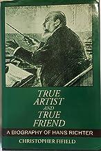 True Artist and True Friend: Biography of Hans Richter