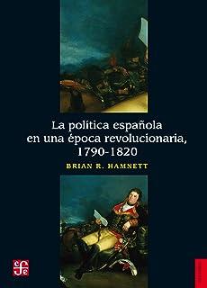 La política española en una época revolucionaria, 1790-1820 ...