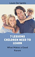 7 Lessons Children Need to Learn: What Makes a Good Parent (English Edition)
