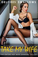 Take My Wife: The Entire Hot Wife Sharing Trilogy Kindle Edition