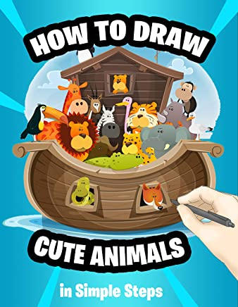 How to Draw Cute Animals  in Simple Steps: Learn to Draw adorable Animals Easy, Step-by-Step Drawing Guide, (How to Draw Animals Book for Kids)
