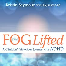 The Fog Lifted: A Clinician's Victorious Journey with ADHD