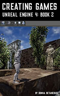 Creating Games Unreal Engine 4: Book 2