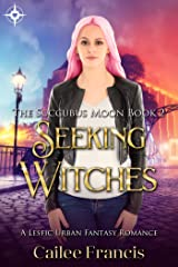 Seeking Witches: A Lesfic Urban Fantasy Romance (The Succubus Moon Book 2) Kindle Edition