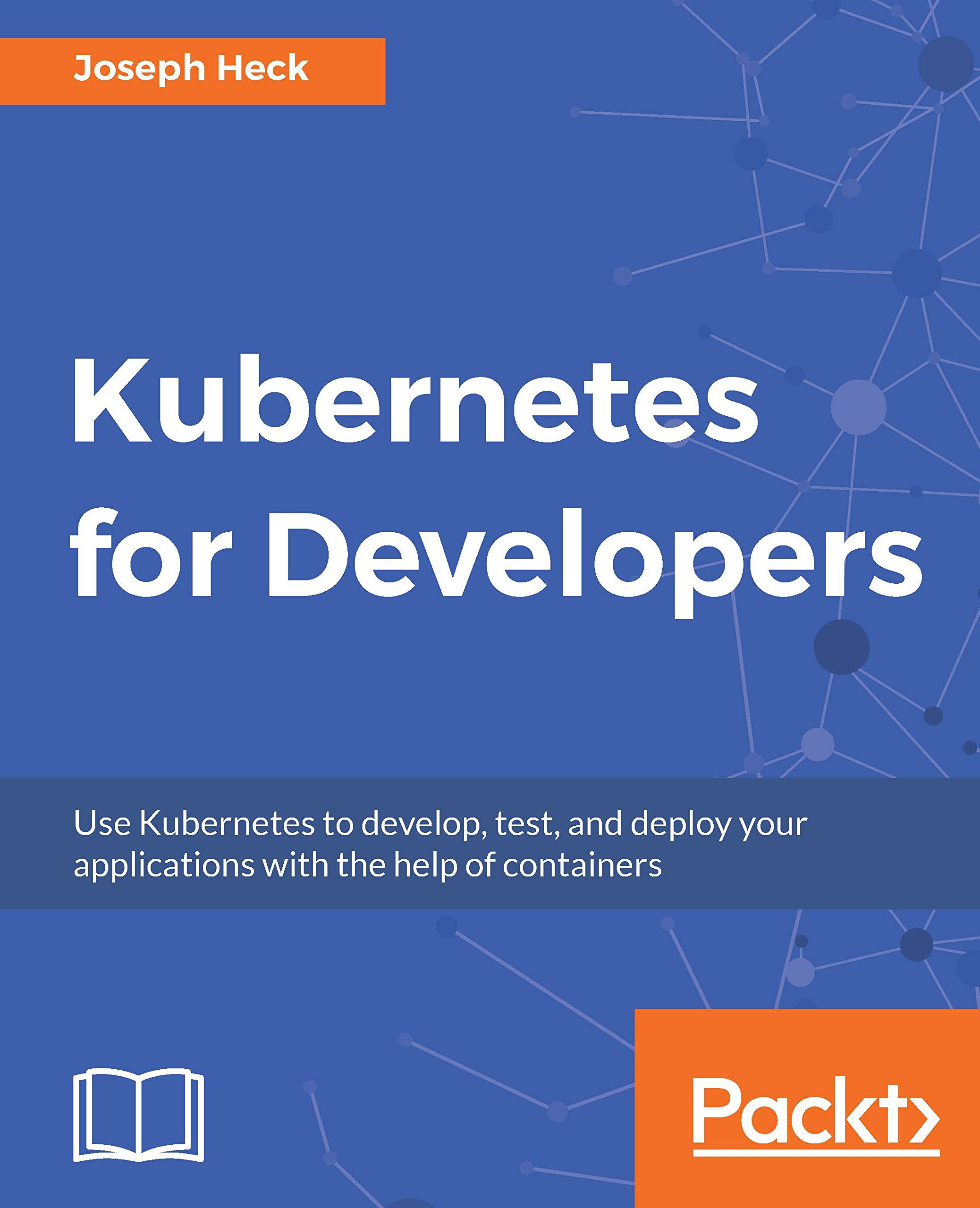 Image OfKubernetes For Developers: Use Kubernetes To Develop, Test, And Deploy Your Applications With The Help Of Containers (Engl...