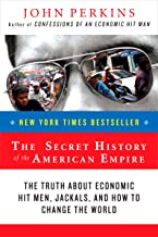 The Secret History of the American Empire: The Truth About Economic Hit Men, Jackals, and How to Change the World (John Pe...
