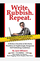 Write Rubbish Repeat - A Writers Checklist of 40 Utterly Worthless & Frighteningly Dangerous Self Publishing Guidelines Kindle Edition