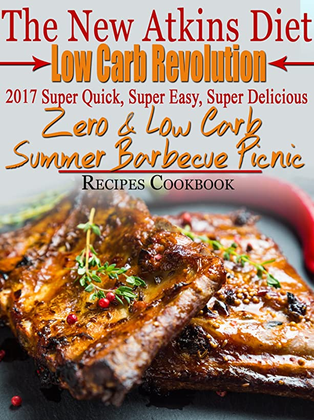 The New Atkins Diet Low Carb Revolution 2017 Super Quick, Super Easy, Super Delicious Zero & Low Carb Summer Barbecue Picnic Recipes Cookbook (English Edition)