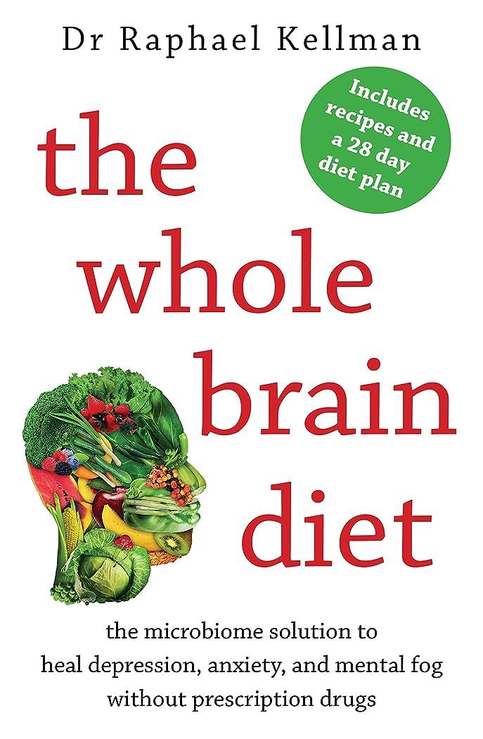 バイナリ暖かく定期的The Whole Brain Diet: the microbiome solution to heal depression, anxiety, and mental fog without prescription drugs (English Edition)