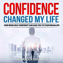 Confidence Changed My Life: How Being Self-Confident Can Lead You to Your Dream Life