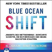 Blue Ocean Shift (German edition): Jenseits des Wettbewerbs. Bewährte Schritte, die Mut erzeugen und neues Wachstum schaffen